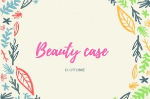 Beauty case di ottobre, i top del mese
